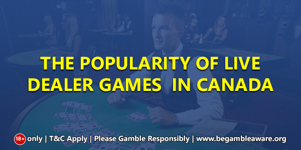 The popularity of Live Dealer Games in Canada
