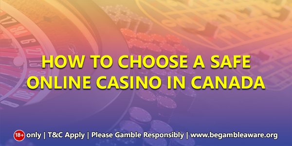 How to choose a safe online casino in Canada?